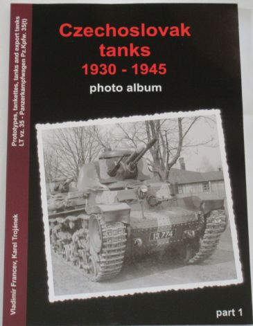 Czechoslovak Tanks 1930-1945 - Photo Album Part 1, by Vladimir Francev and Karel Trojanek